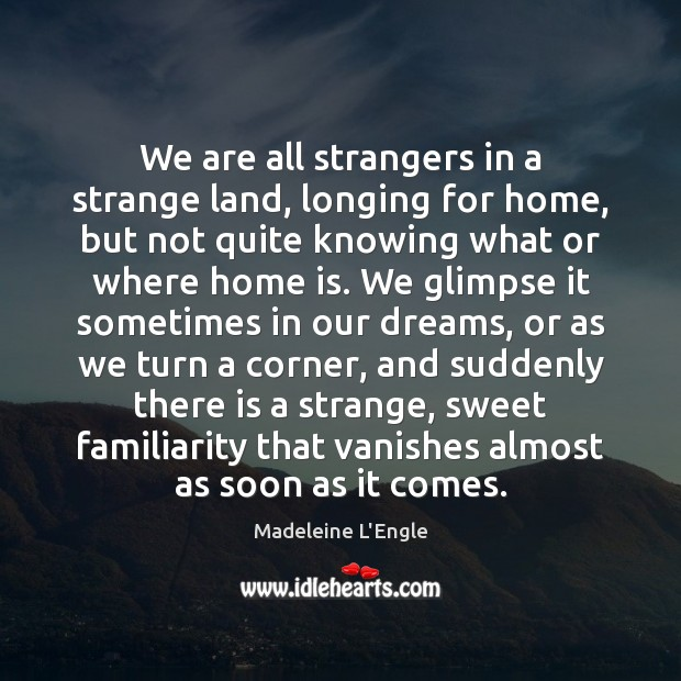 We are all strangers in a strange land, longing for home, but Image