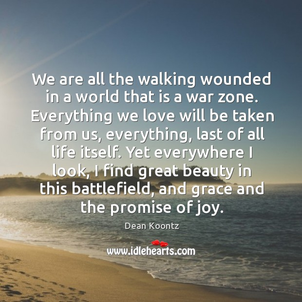 We are all the walking wounded in a world that is a Image
