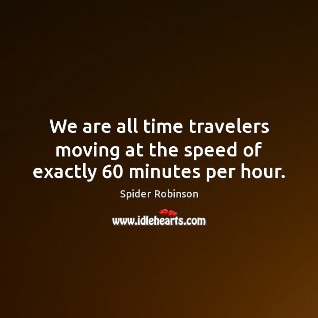 We are all time travelers moving at the speed of exactly 60 minutes per hour. Image