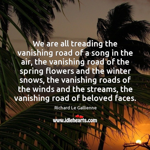 We are all treading the vanishing road of a song in the air, the vanishing road of the spring Image