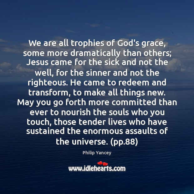 Image, We are all trophies of God's grace, some more dramatically than others;