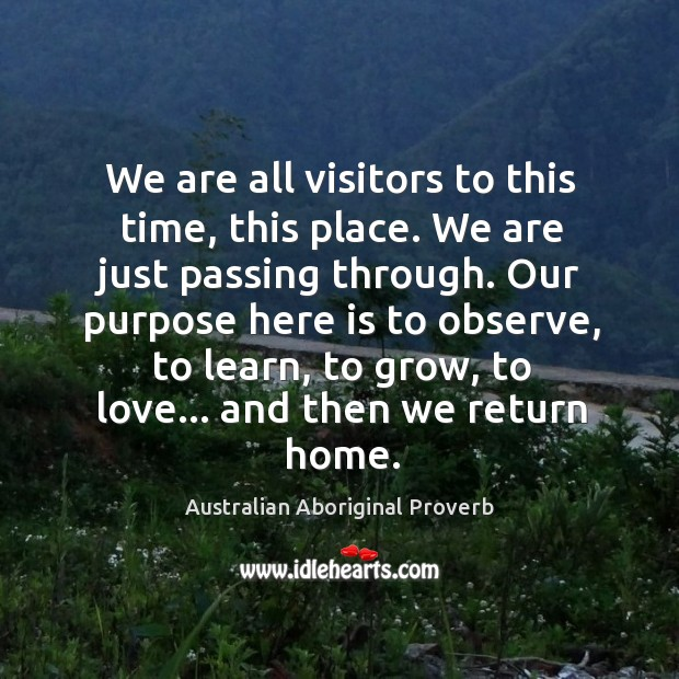 Image, We are all visitors to this time, this place.