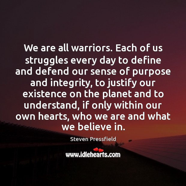 We are all warriors. Each of us struggles every day to define Steven Pressfield Picture Quote