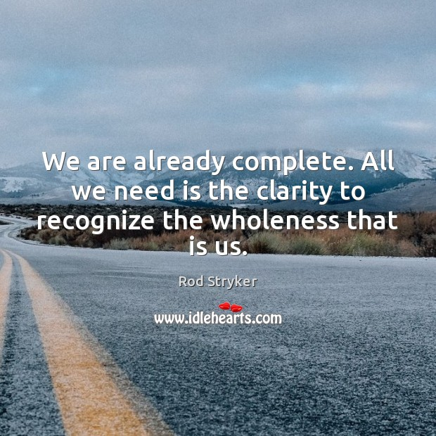 We are already complete. All we need is the clarity to recognize the wholeness that is us. Image