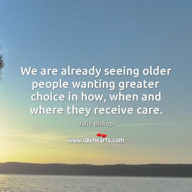 We are already seeing older people wanting greater choice in how, when Image