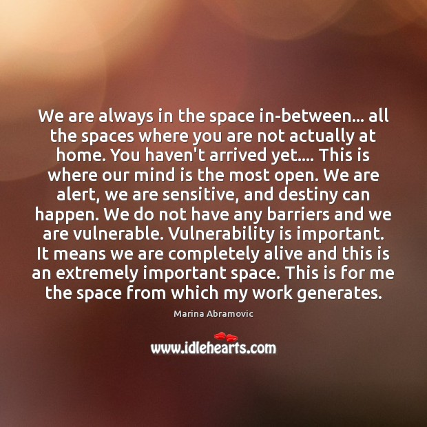 We are always in the space in-between… all the spaces where you Image