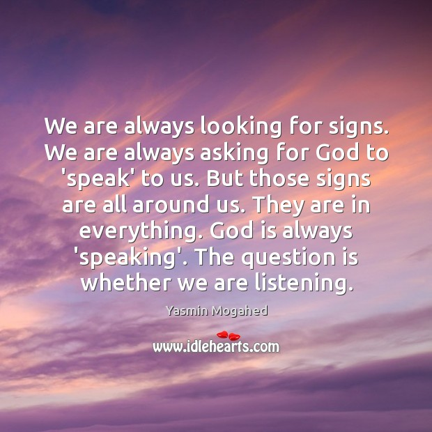 Image, We are always looking for signs. We are always asking for God