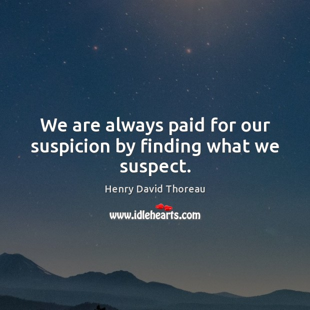 We are always paid for our suspicion by finding what we suspect. Image