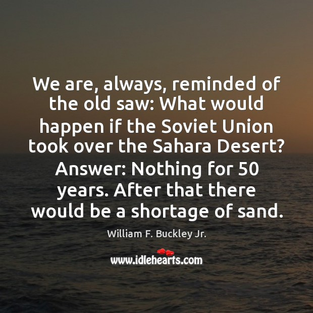 We are, always, reminded of the old saw: What would happen if William F. Buckley Jr. Picture Quote