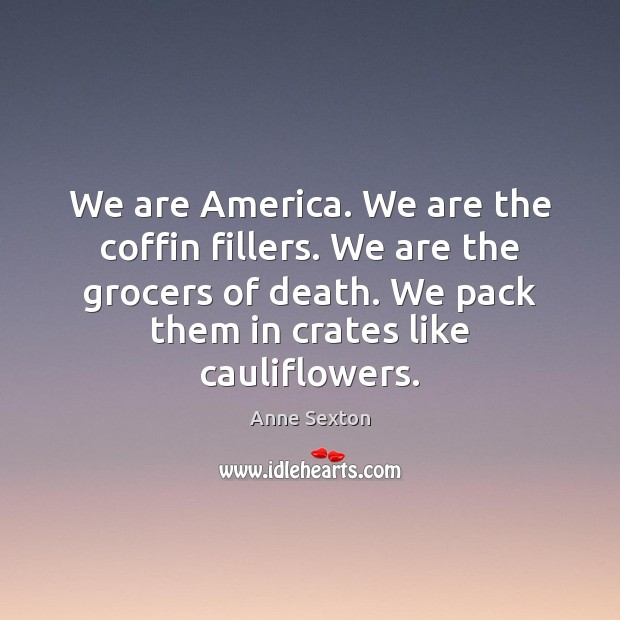We are America. We are the coffin fillers. We are the grocers Image