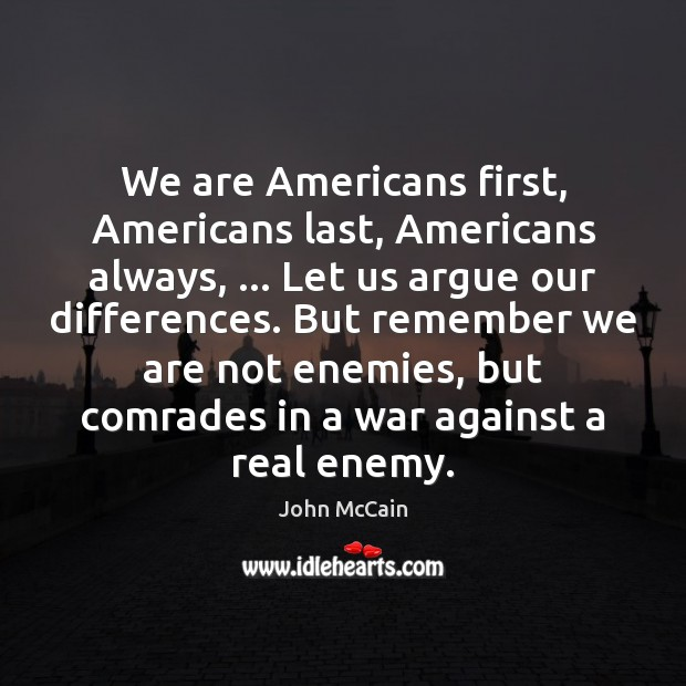 Image, We are Americans first, Americans last, Americans always, … Let us argue our