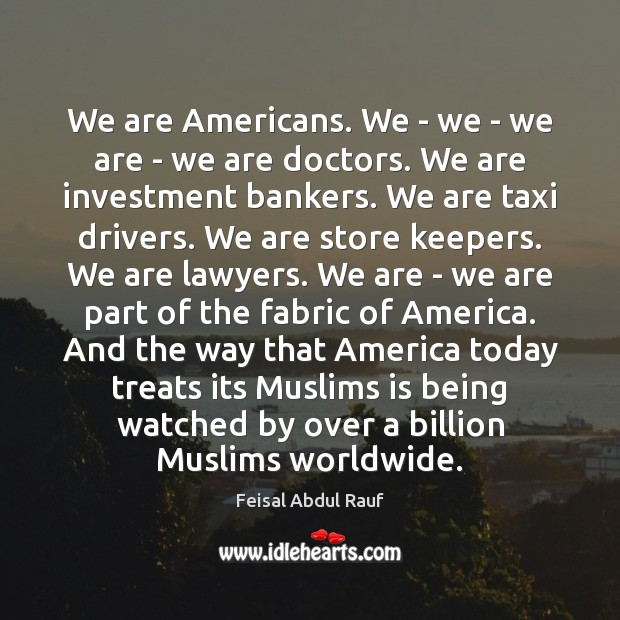 We are Americans. We – we – we are – we are Investment Quotes Image