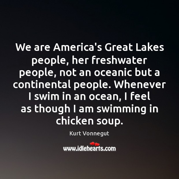 We are America's Great Lakes people, her freshwater people, not an oceanic Image