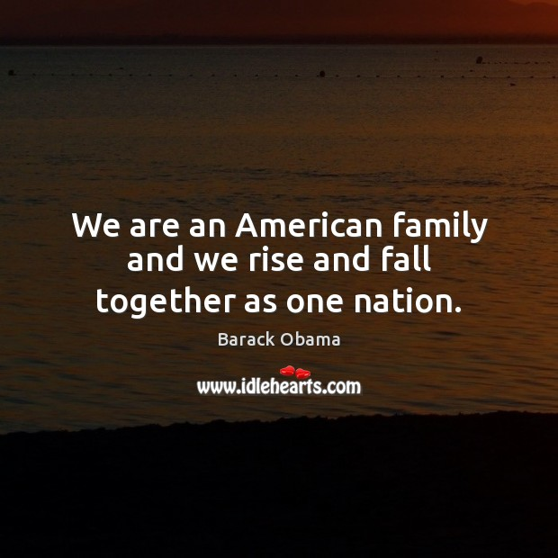 Image, We are an American family and we rise and fall together as one nation.
