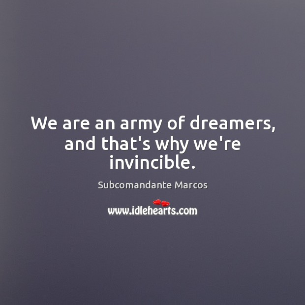 We are an army of dreamers, and that's why we're invincible. Image