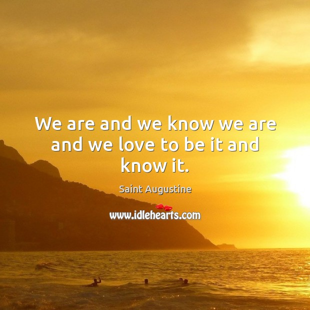 Image, We are and we know we are and we love to be it and know it.