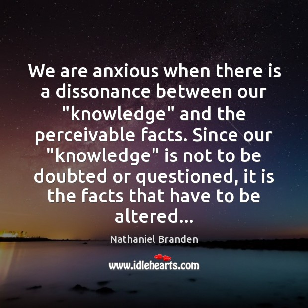 """We are anxious when there is a dissonance between our """"knowledge"""" and Image"""