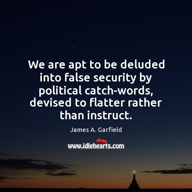 Image, We are apt to be deluded into false security by political catch-words,