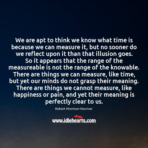 We are apt to think we know what time is because we Time Quotes Image