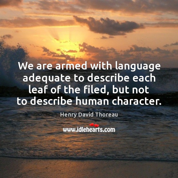 Image, We are armed with language adequate to describe each leaf of the