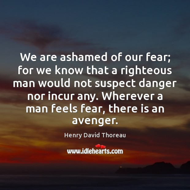 Image, We are ashamed of our fear; for we know that a righteous