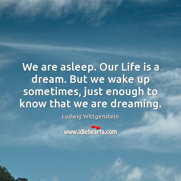 We are asleep. Our Life is a dream. But we wake up Image