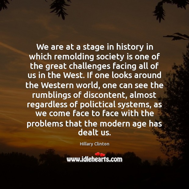 We are at a stage in history in which remolding society is Society Quotes Image