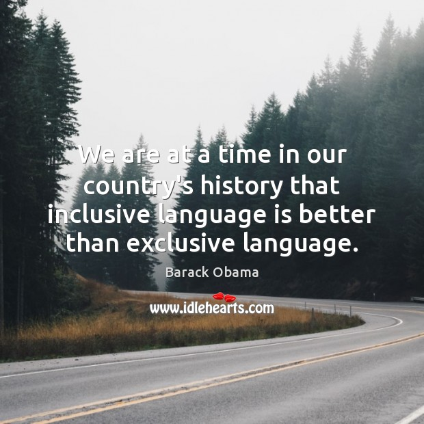 We are at a time in our country's history that inclusive language Image
