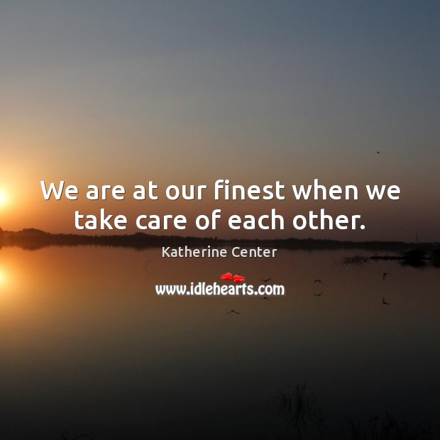 Image, We are at our finest when we take care of each other.