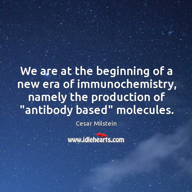 We are at the beginning of a new era of immunochemistry, namely Image
