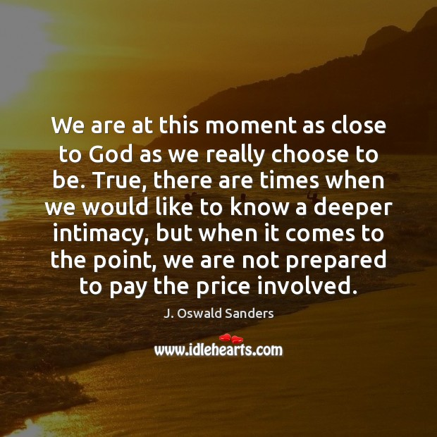 We are at this moment as close to God as we really Image