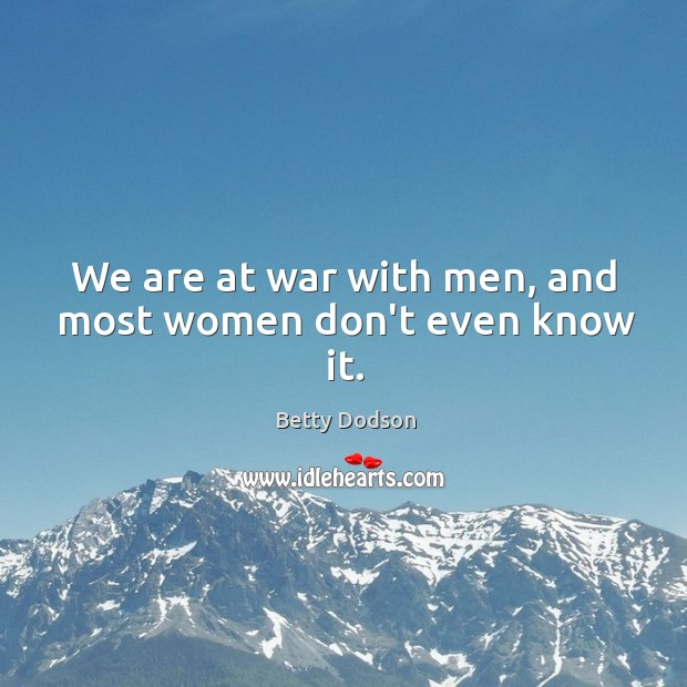Image, We are at war with men, and most women don't even know it.