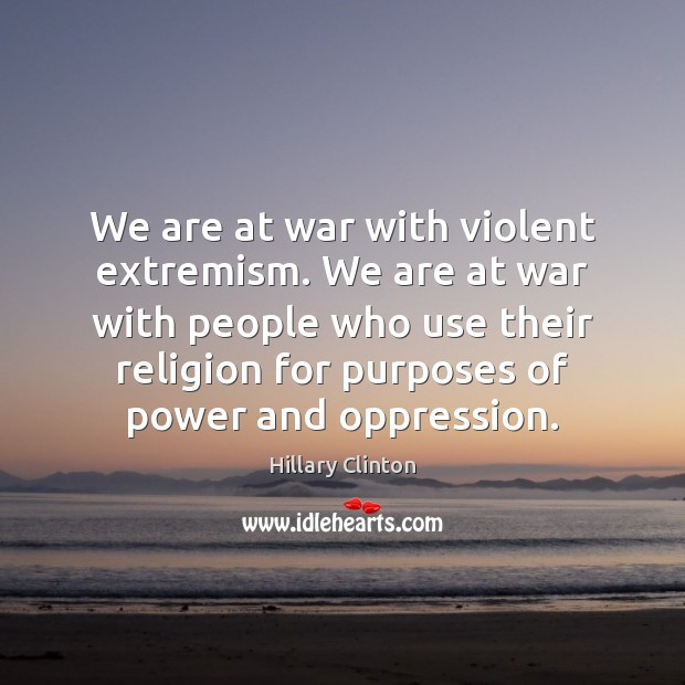 We are at war with violent extremism. We are at war with Image