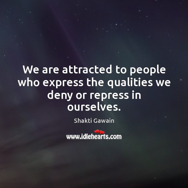 We are attracted to people who express the qualities we deny or repress in ourselves. Image
