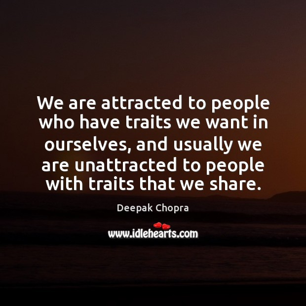 We are attracted to people who have traits we want in ourselves, Image