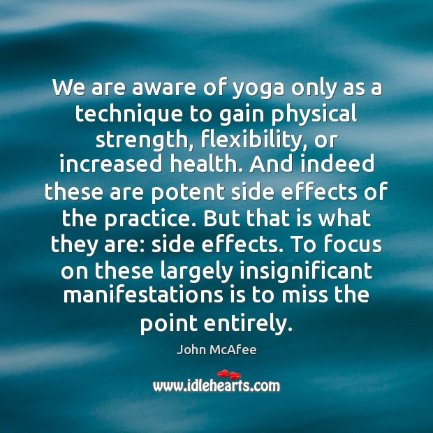 We are aware of yoga only as a technique to gain physical John McAfee Picture Quote