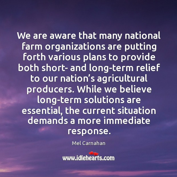 We are aware that many national farm organizations are putting forth various plans to provide Mel Carnahan Picture Quote