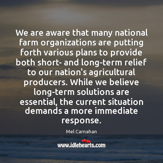 We are aware that many national farm organizations are putting forth various Mel Carnahan Picture Quote