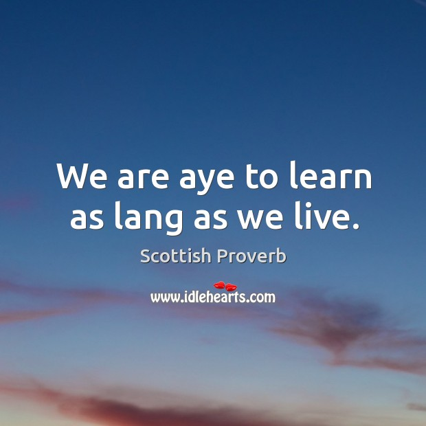 We are aye to learn as lang as we live. Image