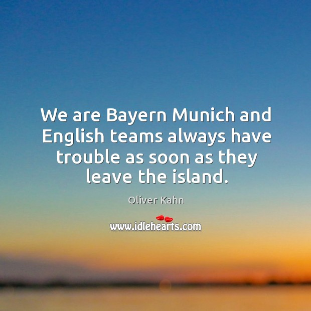 Image, We are bayern munich and english teams always have trouble as soon as they leave the island.