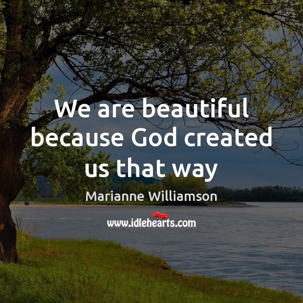 We are beautiful because God created us that way Marianne Williamson Picture Quote