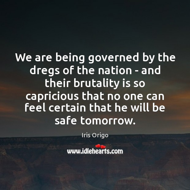 We are being governed by the dregs of the nation – and Stay Safe Quotes Image