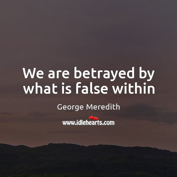Image, We are betrayed by what is false within