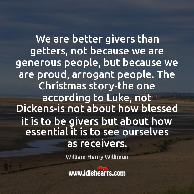 Image, We are better givers than getters, not because we are generous people,