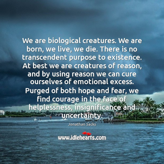 We are biological creatures. We are born, we live, we die. There Jonathan Sacks Picture Quote