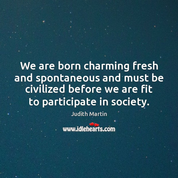 Image, We are born charming fresh and spontaneous and must be civilized before