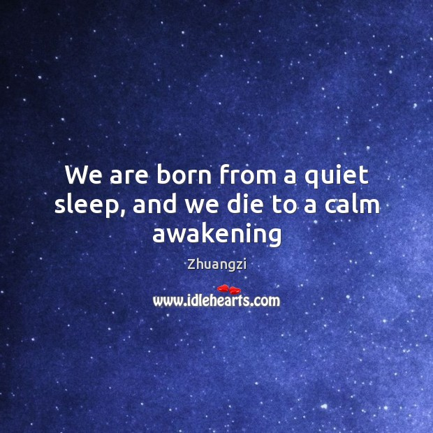 We are born from a quiet sleep, and we die to a calm awakening Awakening Quotes Image