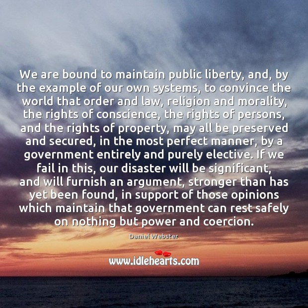 We are bound to maintain public liberty, and, by the example of Daniel Webster Picture Quote