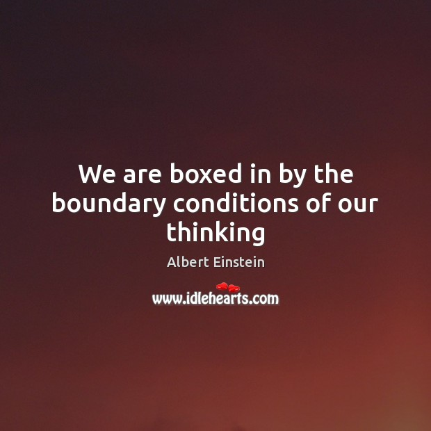 Image, We are boxed in by the boundary conditions of our thinking