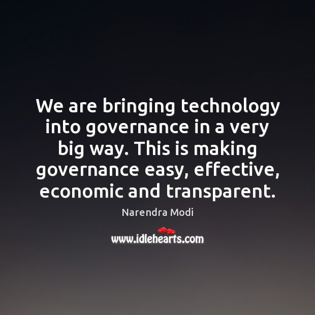 We are bringing technology into governance in a very big way. This Narendra Modi Picture Quote
